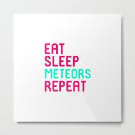 Eat Sleep Meteors Funny Space Quote Metal Print