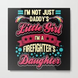 Funny Firefighter Firefighter Daughter Gift Metal Print
