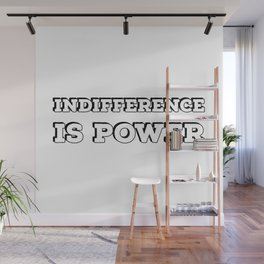 INDIFFERENCE IS POWER Wall Mural