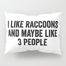 I like racoons and maybe like 3 people Pillow Sham