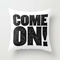 COME ON! Throw Pillow