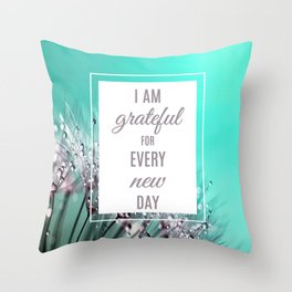 Grateful for every day Throw Pillow
