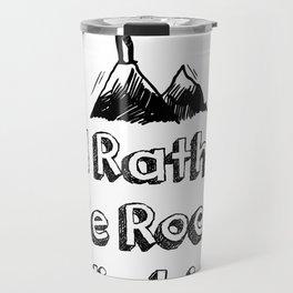 I'd Rather Be Rock Climbing Travel Mug