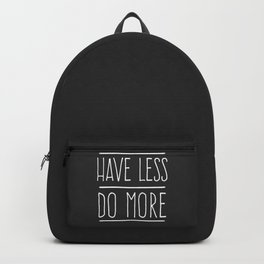 Have Less Do More Backpack