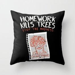 School & Teacher: Homework Kills Trees I Students Throw Pillow