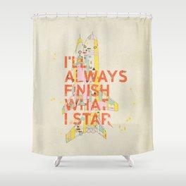 I'LL ALWAYS FINISH WHAT I STAR... Shower Curtain
