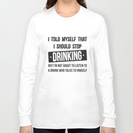 I Told Myself Stop Drinking Funny Alcohol Beer Drunk Party College Beer T-Shirts Long Sleeve T-shirt