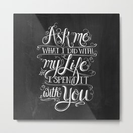 Ask Me What I Did With My Life Chalkboard Metal Print