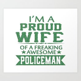I'M A PROUD POLICEMAN'S WIFE Art Print