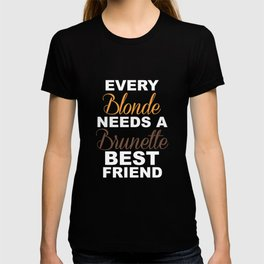Blondes Need a Brunette Friend Funny T-shirt T-shirt