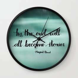 We'll All Become Stories Wall Clock