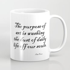 The purpose of art is washing the dust of daily life off our souls. – Pablo Picasso Mug
