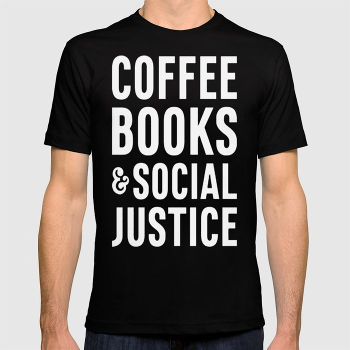 COFFEE BOOKS _ SOCIAL JUSTICE T-SHIRT T-shirt