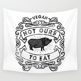 Not Ours To Eat Vegan Statement Wall Tapestry