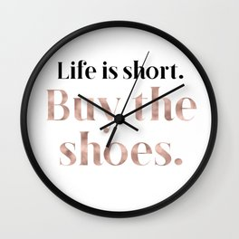 Rose gold beauty - life is short, buy the shoes Wall Clock