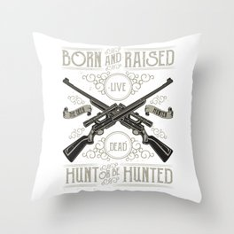Born And Raised Hunt Or Be Hunted Throw Pillow
