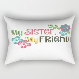 My Sister, My Friend Rectangular Pillow