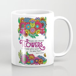 There Are Always Flowers Coffee Mug
