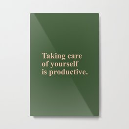 Taking care of yourself is productive Metal Print