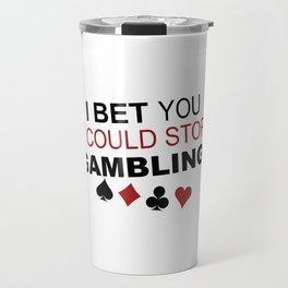 I Bet You I Could Stop Gambling Travel Mug