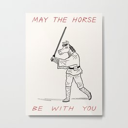 May The Horse Be With You Metal Print