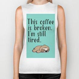 THIS COFFEE IS BROKEN. I'M STILL TIRED. Biker Tank