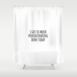 Funny Procrastination Quote Shower Curtain
