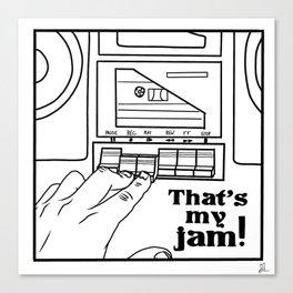 That's My Jam! Canvas Print