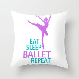 Eat Sleep Ballet Repeat  Throw Pillow