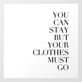You can stay but your clothes must go Art Print