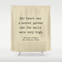 Her heart was a secret garden and the walls were very high. Shower Curtain