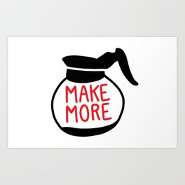 Make More Coffee Art Print