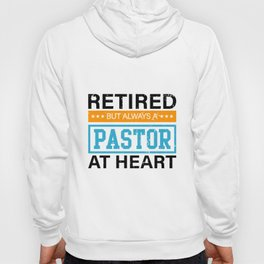 Retired But Always A Pastor At Heart Clothing Gift Hoody