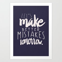 Let's make better mistakes tomorrow - motivation - quote - happiness - inspiration - Art Print