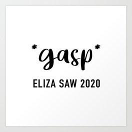 Gasp! Eliza Saw 2020 Art Print