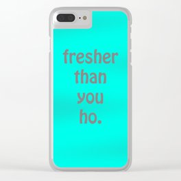 Fresher than you Clear iPhone Case