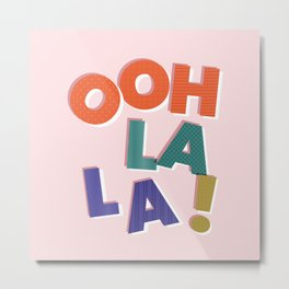OOH LA LA! colorful french typography Metal Print