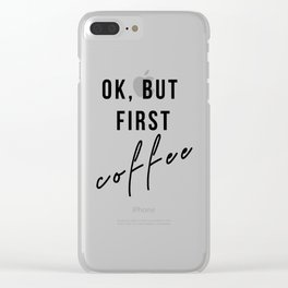 Ok, But first coffee Clear iPhone Case