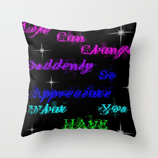 Appreciate what you have Throw Pillow