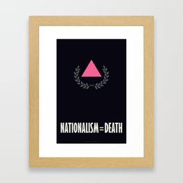 Nationalism = Death Framed Art Print