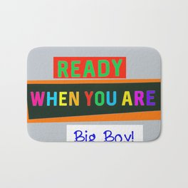 Ready When You Are Big Boy! Bath Mat