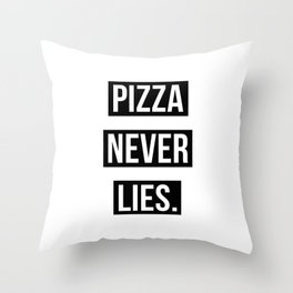 PIZZA NEVER LIES Throw Pillow