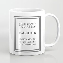 I Smile Because You're My Daughter Funny Quote Coffee Mug