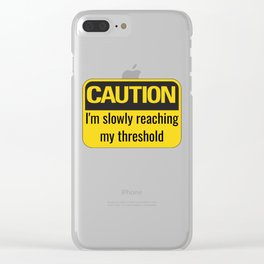 I'm Slowly Reaching My Threshold Clear iPhone Case
