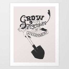 Grow Vegetables Not Government Art Print