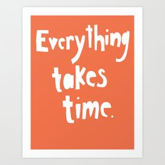 Everything Takes Time Art Print