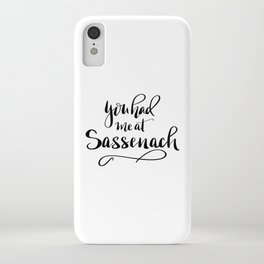 You had me at Sassenach!  New lettered saying from the Outlander series iPhone Case