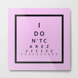 I Don't Care - Abstract, eye test, humorous, funny typography design Metal Print