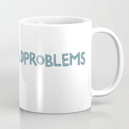 Problems Coffee Mug