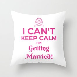 I CAN'T KEEP CALM I'M GETTING MARRIED Throw Pillow